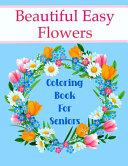 Beautiful Easy Flowers Coloring Book For Seniors