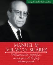 Manuel M. Velasco Suárez: Humanista, científico, mensajero de la paz