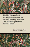 The Ideal Boston Terrier   a Complete Treatise on the History  Breeding  Selection  Care and Management of Boston Terriers PDF