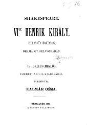Shakespeare. VIlk Henrik Király első reśz, dráma öt felvonásban. Dr. Delius M. eredeti angol kiadásából forditotta Kalmár G.