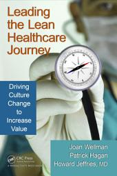 Leading the Lean Healthcare Journey: Driving Culture Change to Increase Value