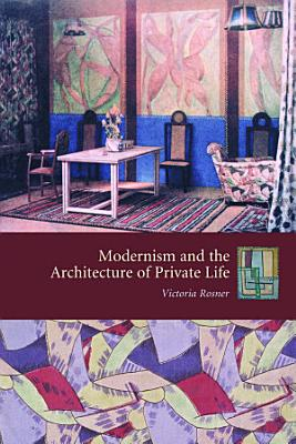 Modernism and the Architecture of Private Life PDF