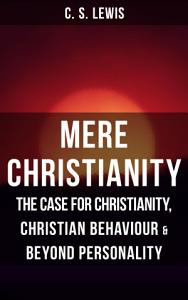 MERE CHRISTIANITY  The Case for Christianity  Christian Behaviour   Beyond Personality Book