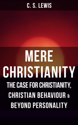MERE CHRISTIANITY  The Case for Christianity  Christian Behaviour   Beyond Personality