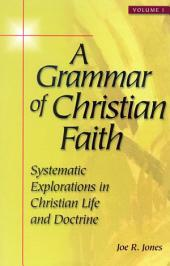 A Grammar of Christian Faith: Systematic Explorations in Christian Life and Doctrine