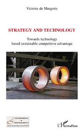 Strategy and technology: Towards technology based sustainable competitive advantage