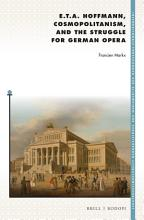 E  T  A  Hoffmann  Cosmopolitanism  and the Struggle for German Opera PDF