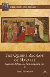 The Queens Regnant of Navarre: Succession, Politics, and Partnership, 1274-1512