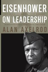 Eisenhower on Leadership: Ike's Enduring Lessons in Total Victory Management