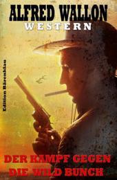 Der Kampf gegen die Wild Bunch: Cassiopeiapress Western/ Edition Bärenklau