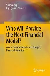 Who Will Provide the Next Financial Model?: Asia's Financial Muscle and Europe's Financial Maturity