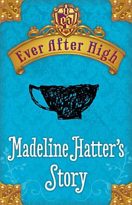 Ever After High  Madeline Hatter s Story
