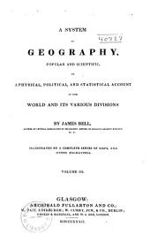 A System of Geography, Popular and Scientific: Or A Physical, Political, and Statistical Account of the World and Its Various Divisions, Volume 3