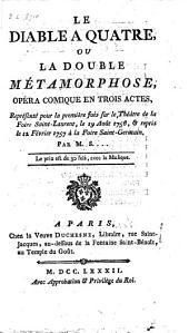 Le diable à quatre, ou la double métamorphose: opéra-comique en trois actes