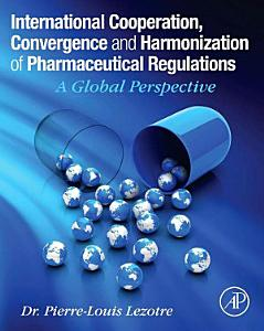 International Cooperation  Convergence and Harmonization of Pharmaceutical Regulations