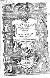 Andreæ Tiraqvelli Regii In Cvria Parisiensi Senatoris, De Privilegiis Piæ Cavsæ Tractatvs, Nunc primùm in lucem editus, cum Indice rerum ac verborum copiosißimo