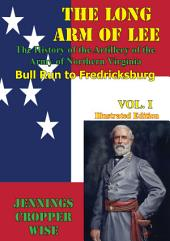 The Long Arm of Lee: The History of the Artillery of the Army of Northern Virginia: : Bull Run to Fredricksburg [Illustrated Edition]
