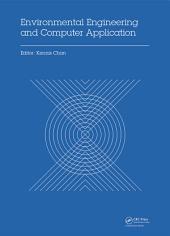 Environmental Engineering and Computer Application: Proceedings of the 2014 International Conference on Environmental Engineering and Computer Application (ICEECA 2014), Hong Kong, 25-26 December 2014