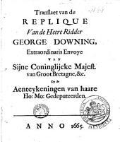 Translaet van de replique van de heere ridder George Downing, extraordinaris envoye van sijne coninglijcke majest. van Groot Bretagne, etc. op de aenteykeningen van haare ho. mo: gedeputeerden