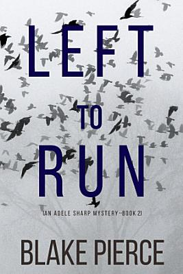 Left To Run  An Adele Sharp Mystery   Book Two