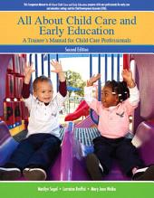 All About Child Care and Early Education: A Trainee's Manual for Child Care Professionals, Edition 2