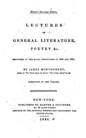 Lectures on General Literature, Poetry, &c: Delivered at the Royal Institution in 1830 and 1831