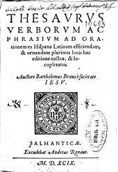 Thesaurus verborum ac phrasium ad orationem ex hispana latinam efficiendam, & ornandam plurimis locis hac editione auctus, & locupletatus