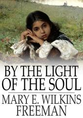 By the Light of the Soul: A Novel