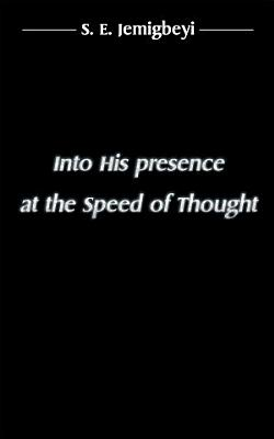 Into His Presence at the Speed of Thought