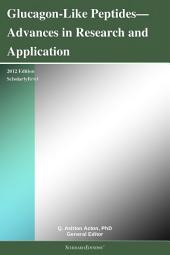Glucagon-Like Peptides—Advances in Research and Application: 2012 Edition: ScholarlyBrief