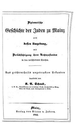 Diplomatische Geschichte der Juden zu Mainz und dessen Umgebung PDF