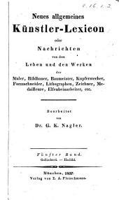 Neues allgemeines Künstler-Lexicon: oder Nachrichten von dem Leben und den Werken der Maler, Bildhauer, Baumeister, Kupferstecher etc, Band 5