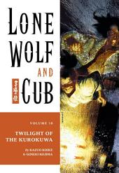 Lone Wolf and Cub Volume 18: Twilight of the Kurokuwa: Volume 18
