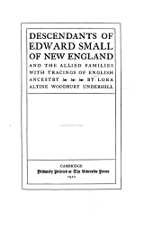 Descendants of Edward Small of New England, and the Allied Families, with Tracings of English Ancestry: Volume 1