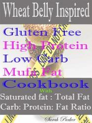 Wheat Belly Inspired Gluten Free High Protein Low Carb Mufa Fat Cookbook With Saturated Fat Total Fat Carb Protein Fat Ratio Book PDF