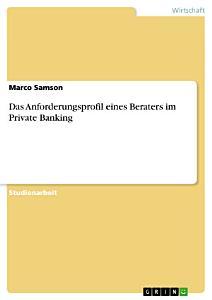 Das Anforderungsprofil eines Beraters im Private Banking PDF