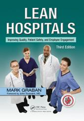 Lean Hospitals: Improving Quality, Patient Safety, and Employee Engagement, Third Edition, Edition 3