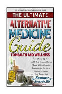 The Ultimate Alternative Medicine Guide to Health and Wellness