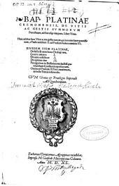 Bap. Platinae ... De vitis ac gestis Summorum Pontificum ... liber vnus ; huic additae sunt vitae ac res gestae eorum qui interim fuere Pontificum ... ; eiusdem item Platinae, De falso [et] uero bono dialogi tres ... ; Panegiricus in Bessarionem doctiss. Patriarcham Constantinopolitanum ; Oratio ad Paulum II Pont. Maximum ...