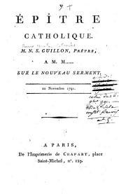Epître catholique M. N. S. Guillon, prêtre, à M. M......; sur le nouveau serment; 20 novembre 1791