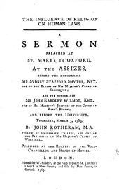 The Influence of Religion on Human Laws: A Sermon Preached at St. Mary's in Oxford, at the Assizes ...
