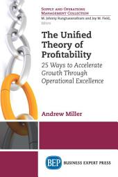 The Unified Theory of Profitability: 25 Ways to Accelerate Growth Through Operational Excellence