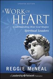 A Work of Heart: Understanding How God Shapes Spiritual Leaders, Edition 2
