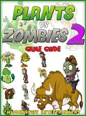 PvZ 2: The Unofficial Strategies, Tricks and Tips for Plants vs Zombies 2