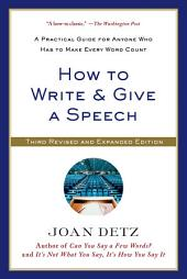 How to Write and Give a Speech: A Practical Guide for Anyone Who Has to Make Every Word Count, Edition 3