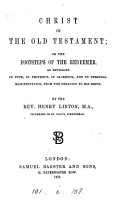 Christ in the Old Testament  or The footsteps of the Redeemer as revealed in type  in prophecy PDF