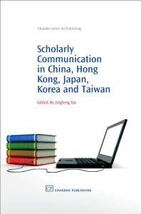 Scholarly Communication in China  Hong Kong  Japan  Korea and Taiwan