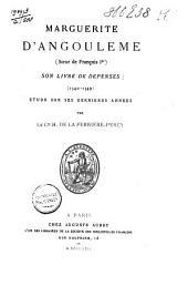 Marguérite d'Angoulème (soeur de François I-er): son livre de dépenses (1540-1549) : Édtude sur ses dernières années