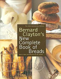 Bernard Clayton s New Complete Book of Breads