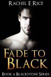 Fade To Black: Book 6 Blackstone Series
